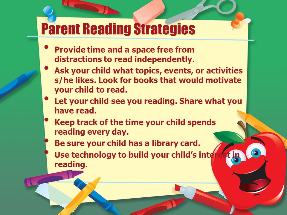 Parent Reading Strategies Provide time and a space free from distractions to read independently.