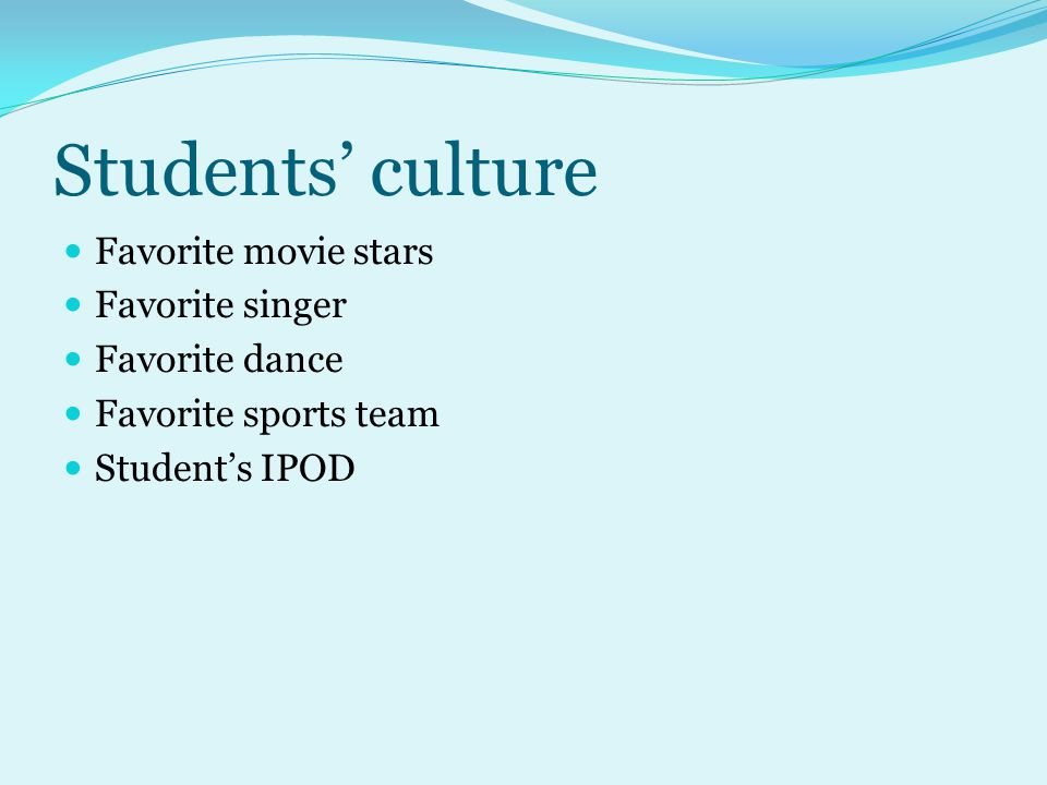 Students culture Favorite movie stars Favorite singer Favorite dance Favorite sports team Students IPOD