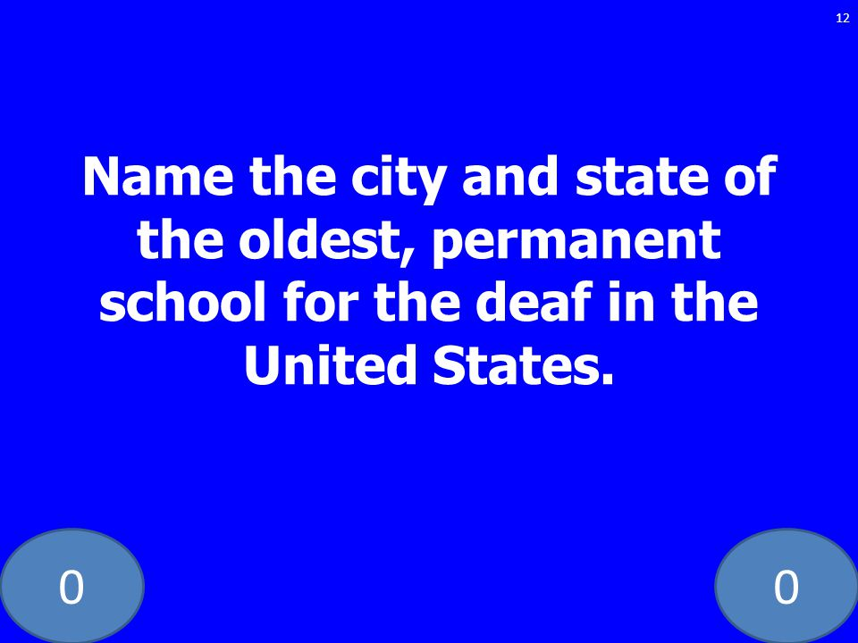 00 12 Name the city and state of the oldest, permanent school for the deaf in the United States.
