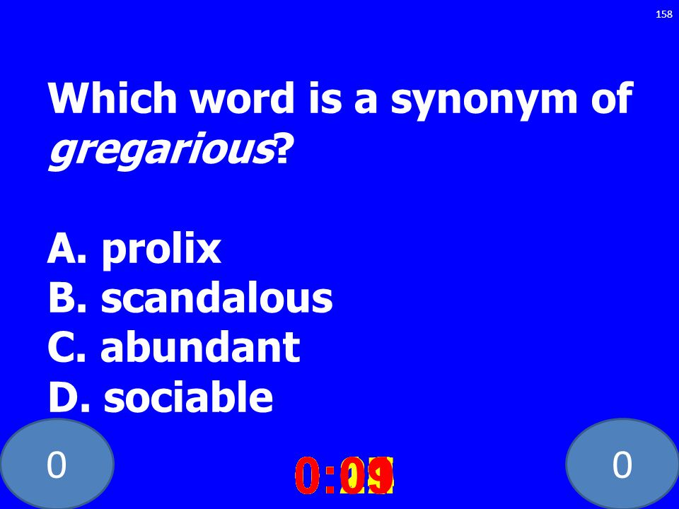 00 Which word is a synonym of gregarious. A. prolix B.