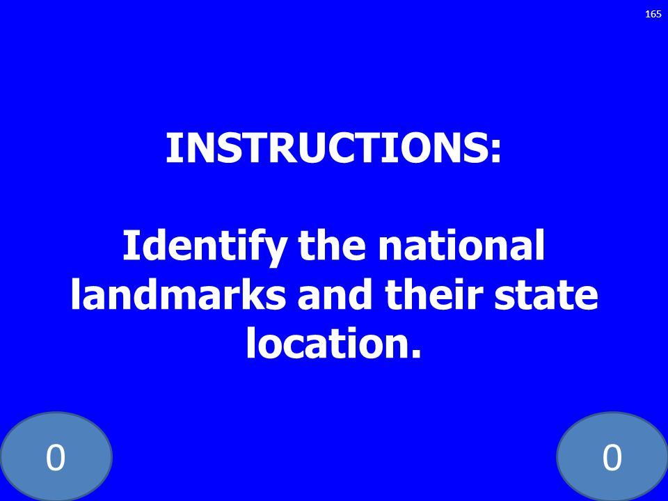 00 INSTRUCTIONS: Identify the national landmarks and their state location. 165