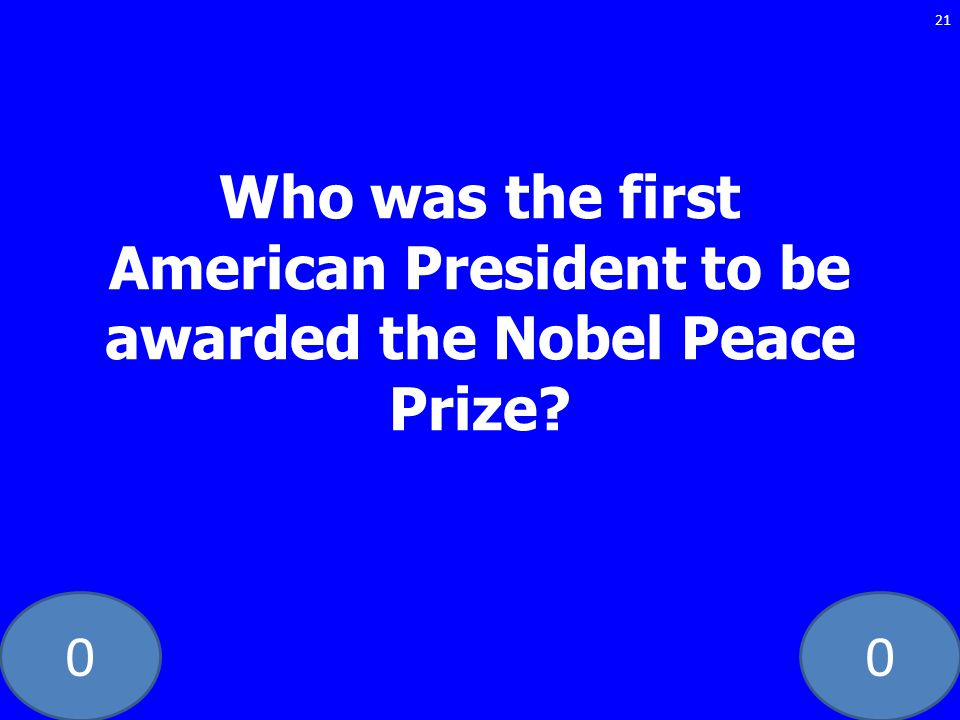00 21 Who was the first American President to be awarded the Nobel Peace Prize