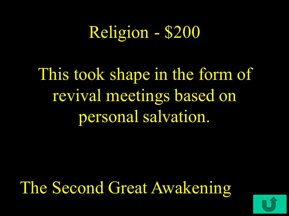 C3-$100 Religion - $100 This movement was characterized by bringing religion to a more personal level The First Great Awakening