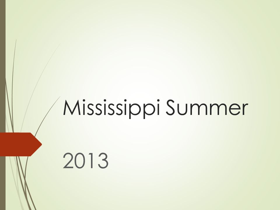 Mississippi Summer 2013