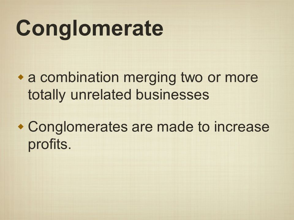 Conglomerate a combination merging two or more totally unrelated businesses Conglomerates are made to increase profits.