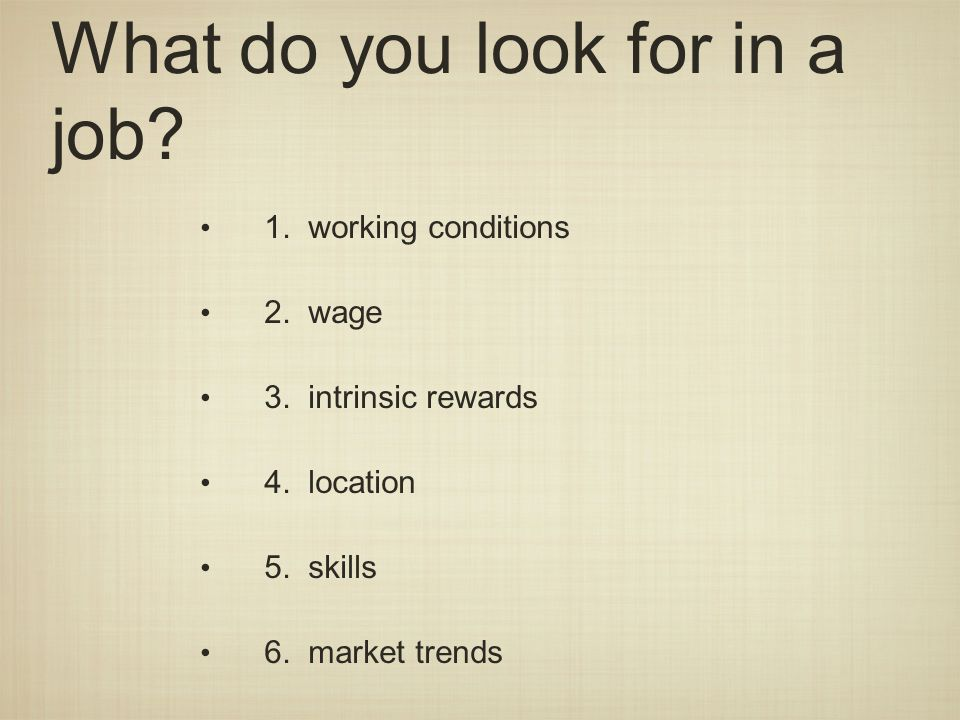 What do you look for in a job. 1. working conditions 2.