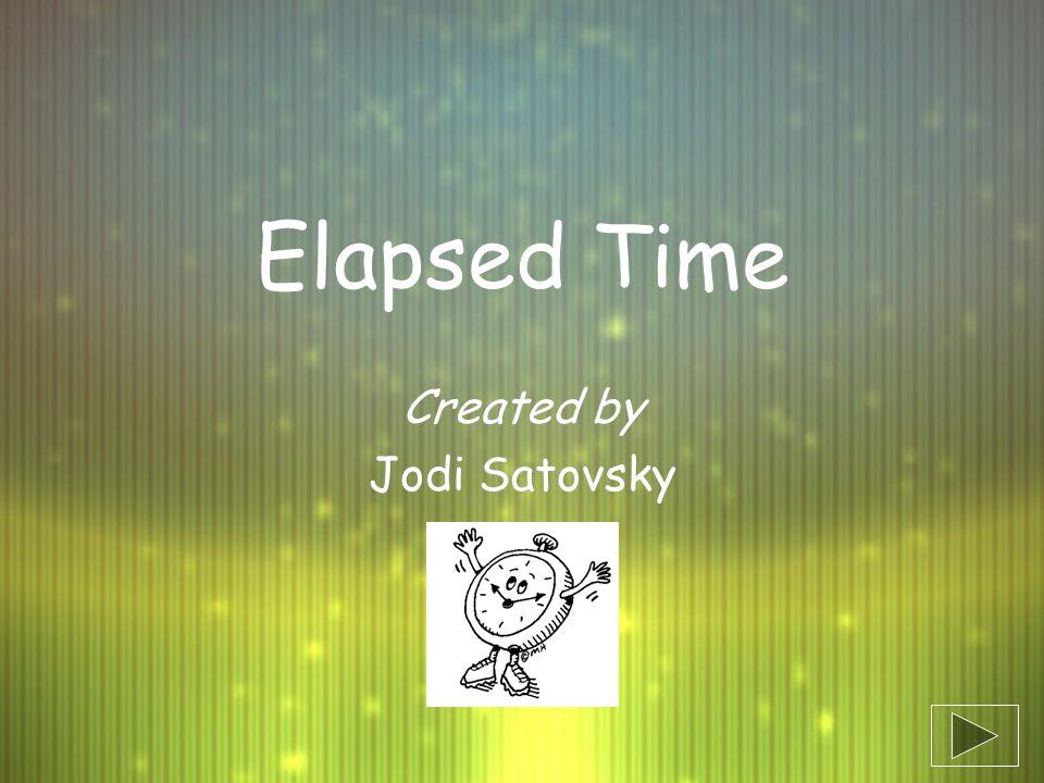 Elapsed Time Created by Jodi Satovsky Created by Jodi Satovsky