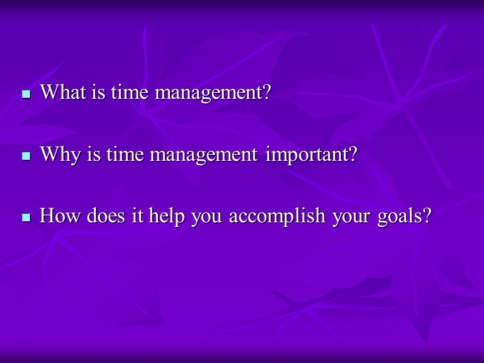 What is time management. What is time management.