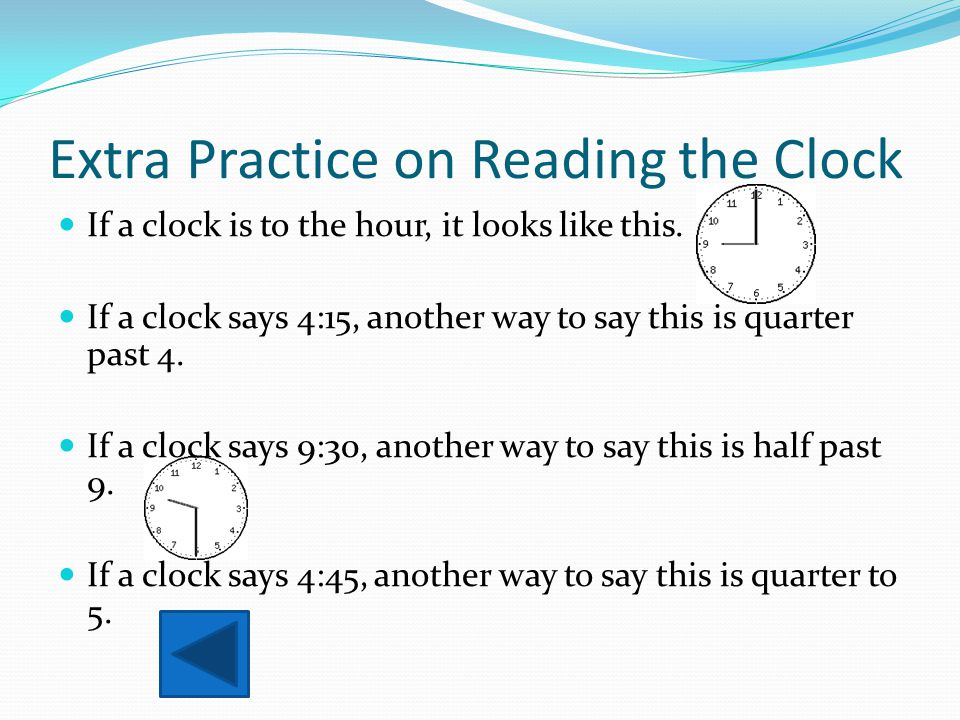 Time Practice # 2 Find quarter to two o clock. Press the speaker phone to repeat the question. A. 3:30 B. 1:45 C. 11:00 D. 12:45