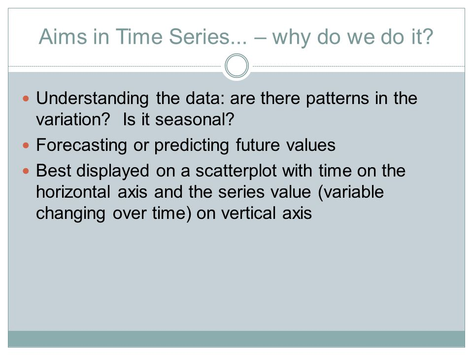 Aims in Time Series... – why do we do it.