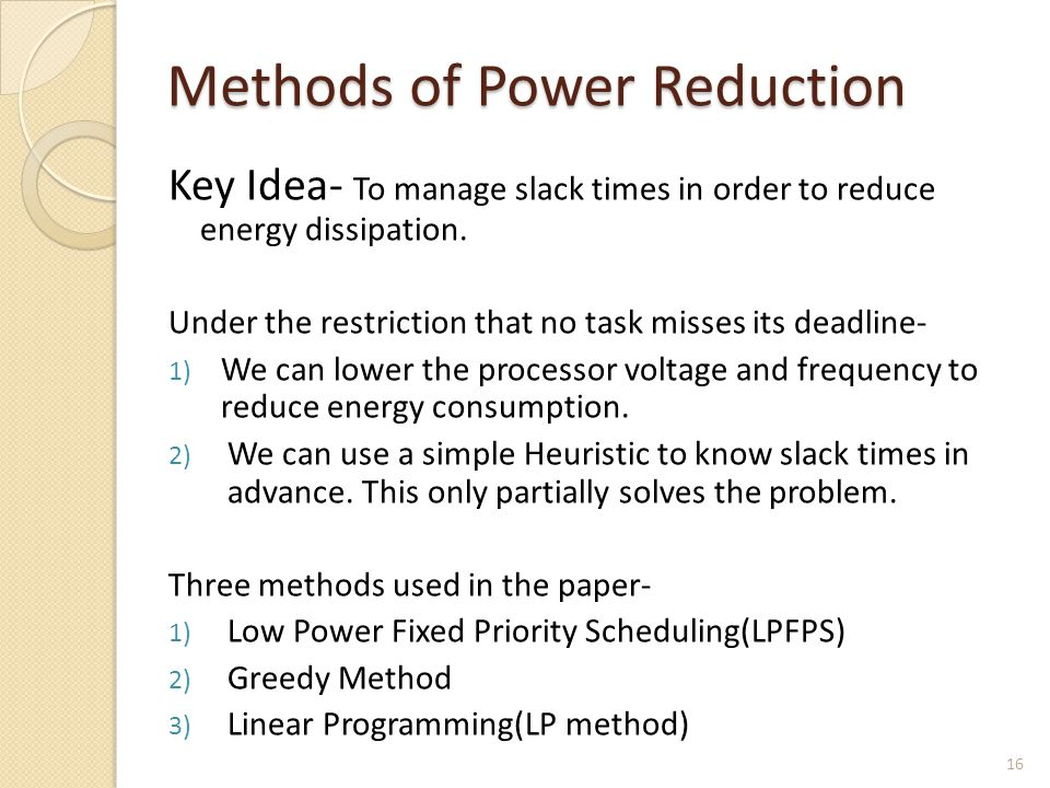 Key Idea- To manage slack times in order to reduce energy dissipation. Under the restriction that no task misses its deadline- 1) We can lower the pro