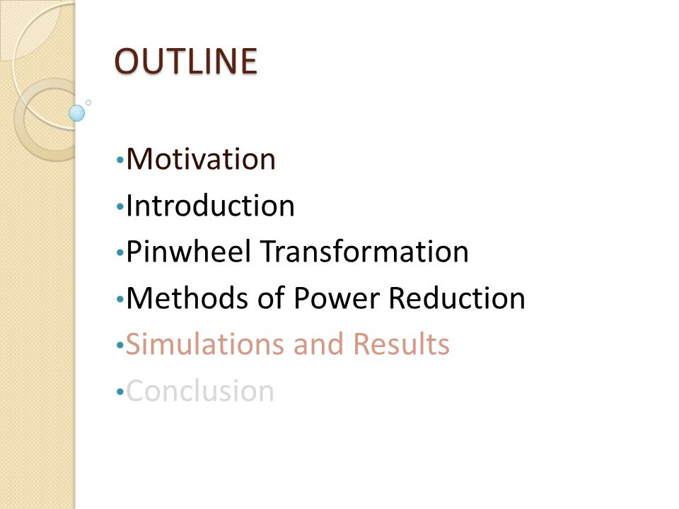 OUTLINE Motivation Introduction Pinwheel Transformation Methods of Power Reduction Simulations and Results Conclusion