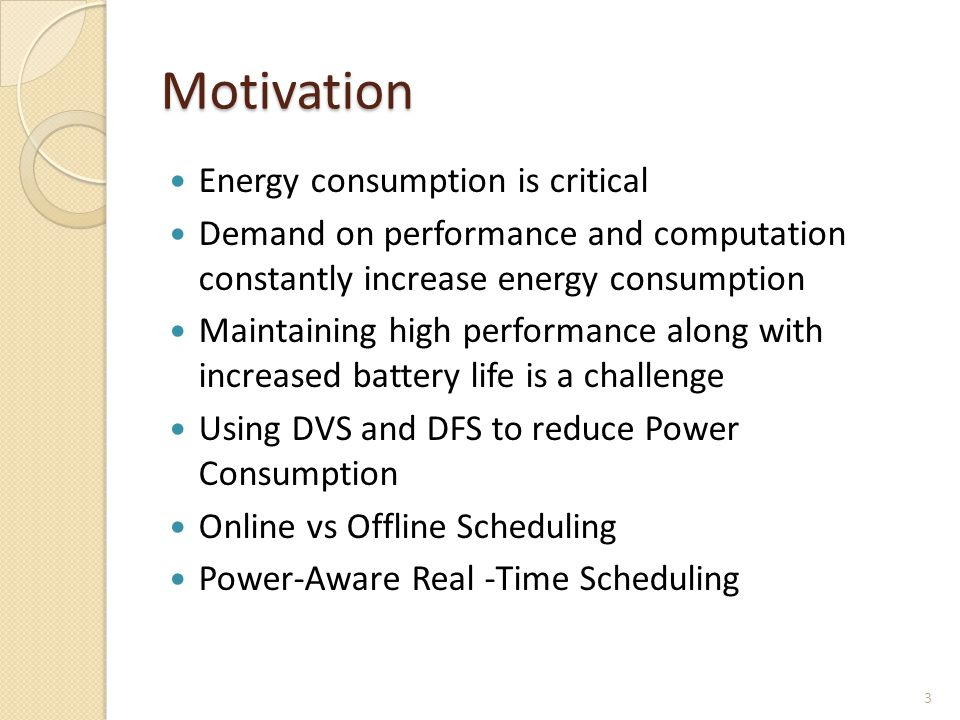 Motivation Energy consumption is critical Demand on performance and computation constantly increase energy consumption Maintaining high performance al