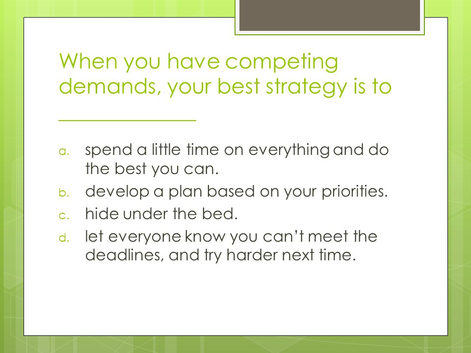 Your most important time management tool is _______ a.