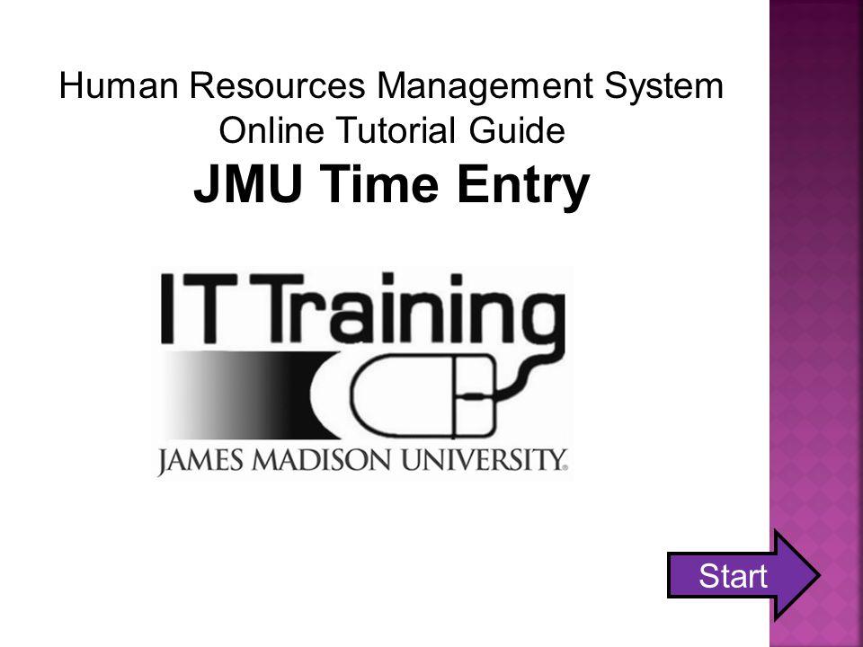 Start Human Resources Management System Online Tutorial Guide JMU Time Entry