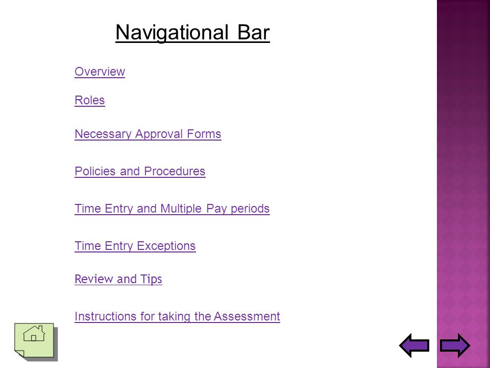 Navigational Bar Overview Policies and Procedures Necessary Approval Forms Time Entry and Multiple Pay periods Time Entry Exceptions Review and Tips Instructions for taking the Assessment Roles