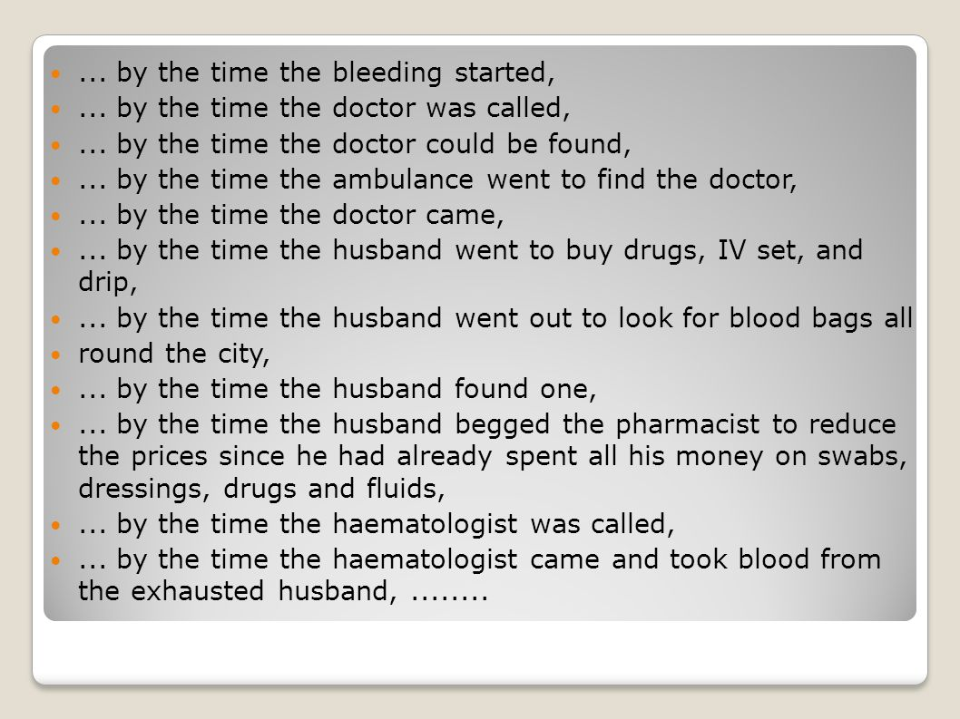 ... by the time the bleeding started,... by the time the doctor was called,...