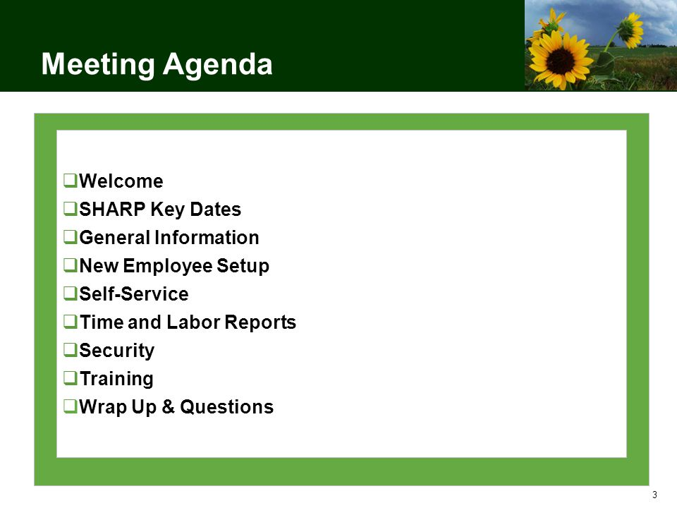 3 Meeting Agenda Welcome SHARP Key Dates General Information New Employee Setup Self-Service Time and Labor Reports Security Training Wrap Up & Questions