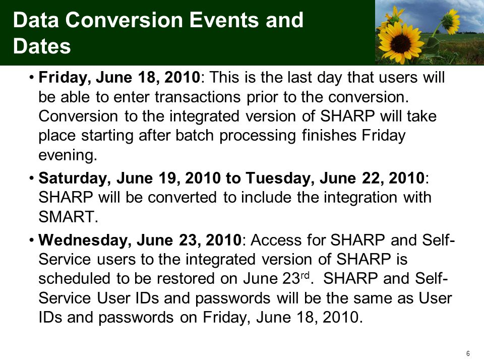 6 Data Conversion Events and Dates Friday, June 18, 2010: This is the last day that users will be able to enter transactions prior to the conversion.