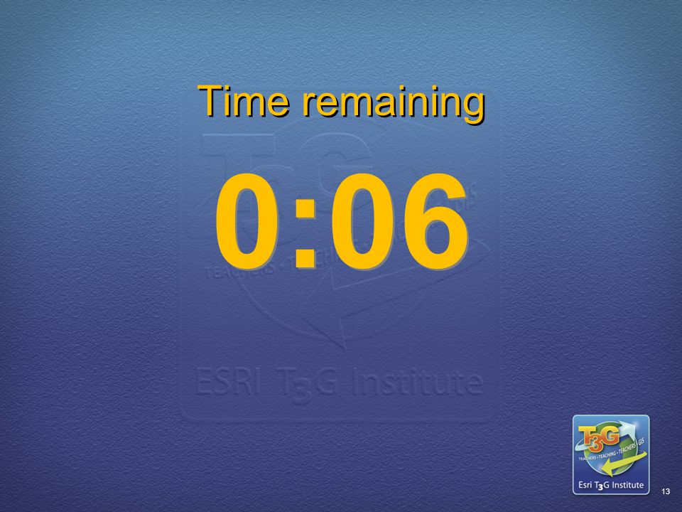 ESRI T3G Institute12 Time remaining 0:07