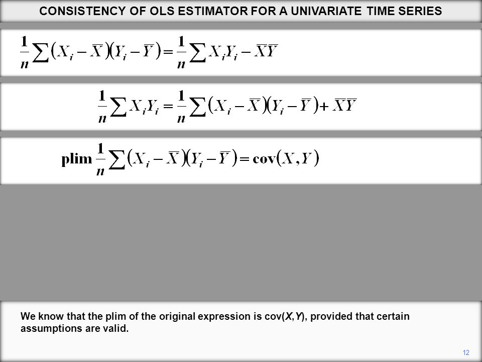 12 CONSISTENCY OF OLS ESTIMATOR FOR A UNIVARIATE TIME SERIES We know that the plim of the original expression is cov(X,Y), provided that certain assumptions are valid.