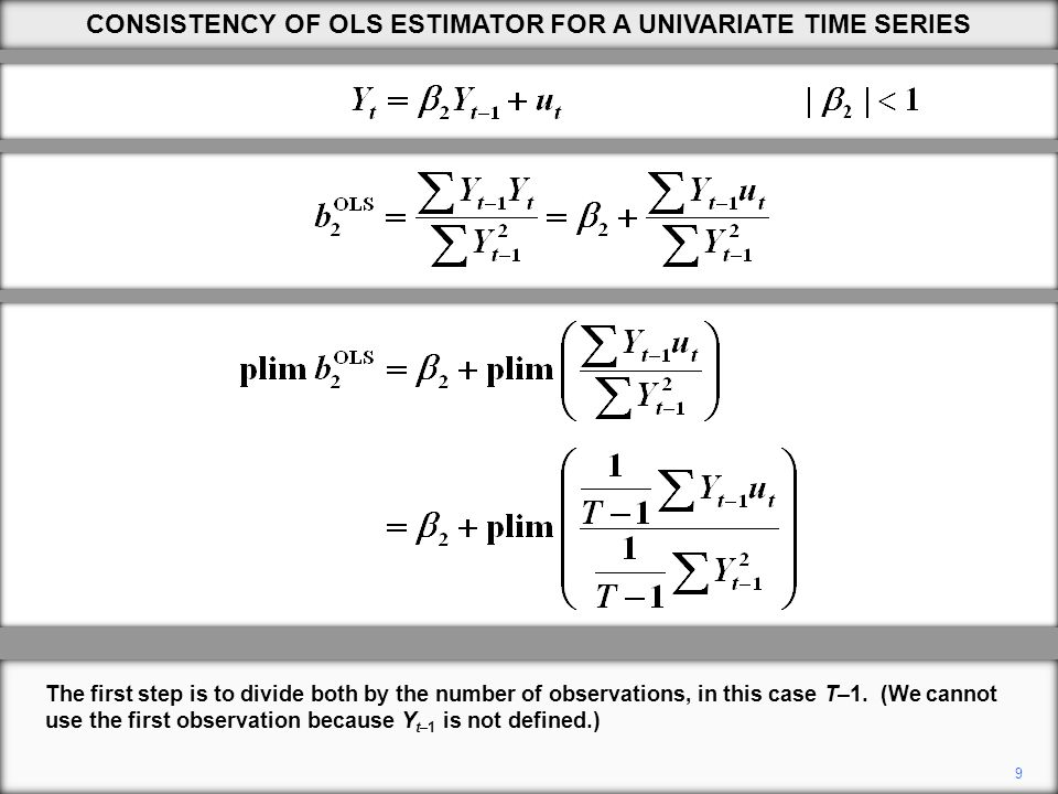 9 CONSISTENCY OF OLS ESTIMATOR FOR A UNIVARIATE TIME SERIES The first step is to divide both by the number of observations, in this case T–1.