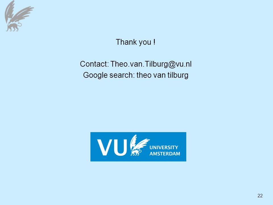 22 Thank you ! Contact: Theo.van.Tilburg@vu.nl Google search: theo van tilburg