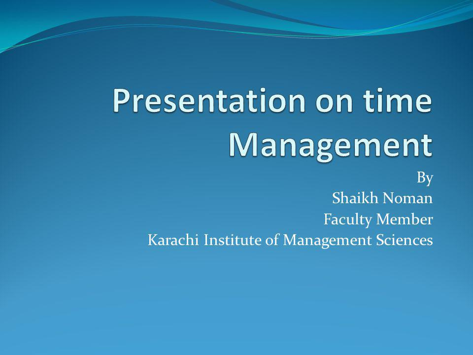 By Shaikh Noman Faculty Member Karachi Institute of Management Sciences