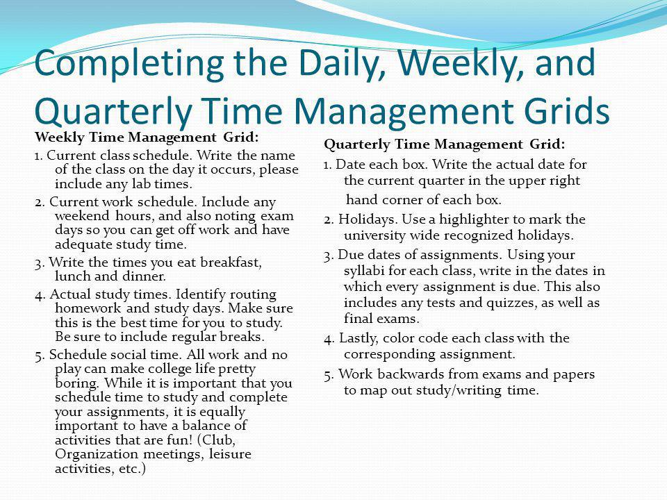 Completing the Daily, Weekly, and Quarterly Time Management Grids Weekly Time Management Grid: 1.