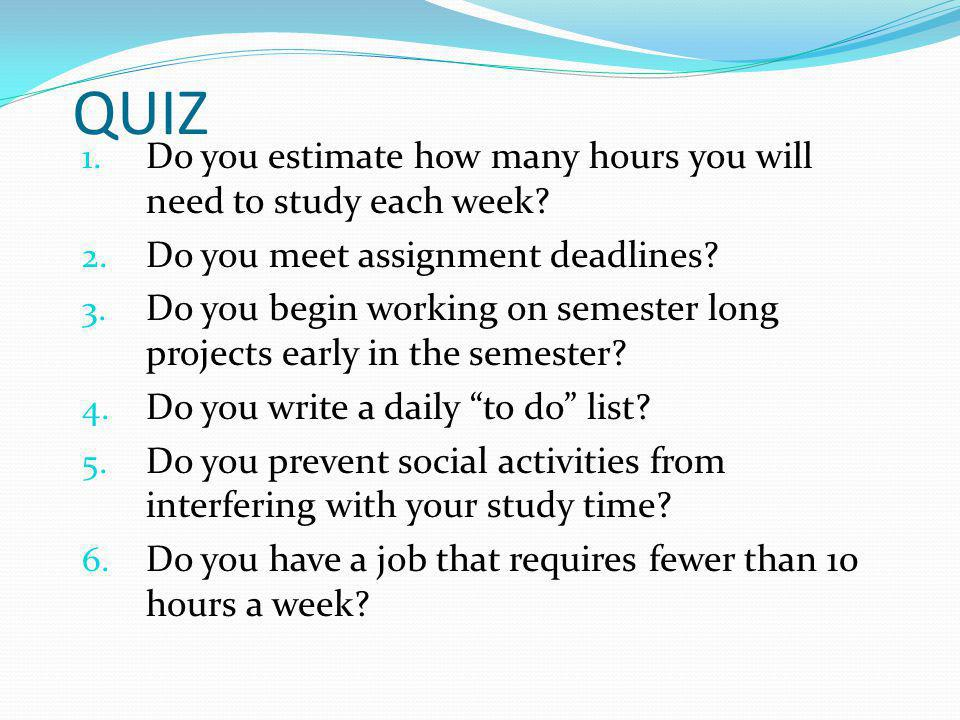 QUIZ 1.Do you estimate how many hours you will need to study each week.