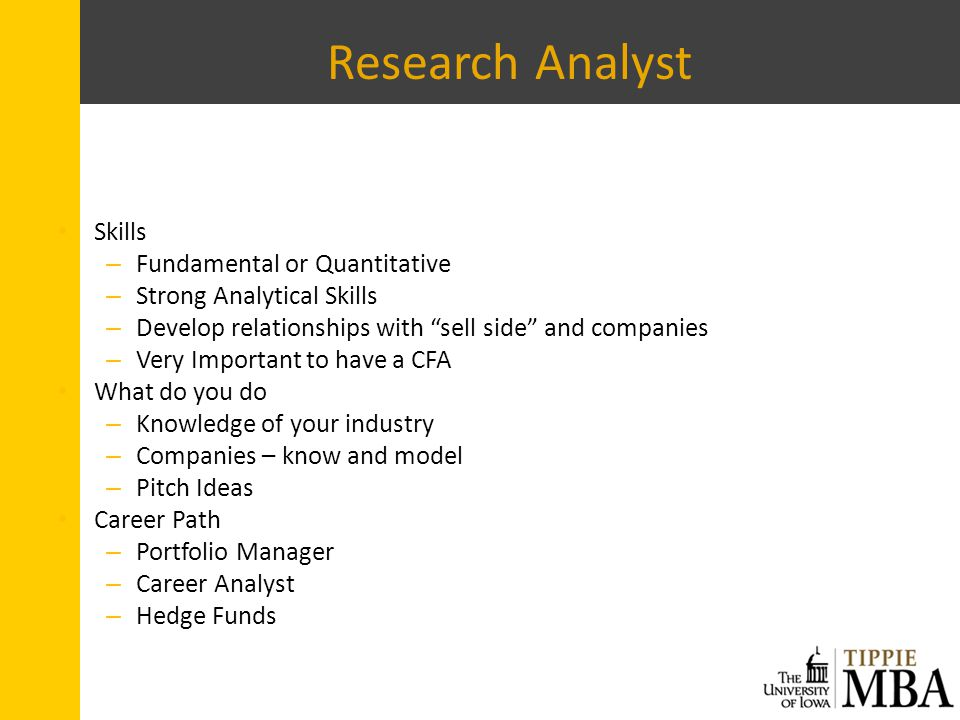Research Analyst Skills – Fundamental or Quantitative – Strong Analytical Skills – Develop relationships with sell side and companies – Very Important