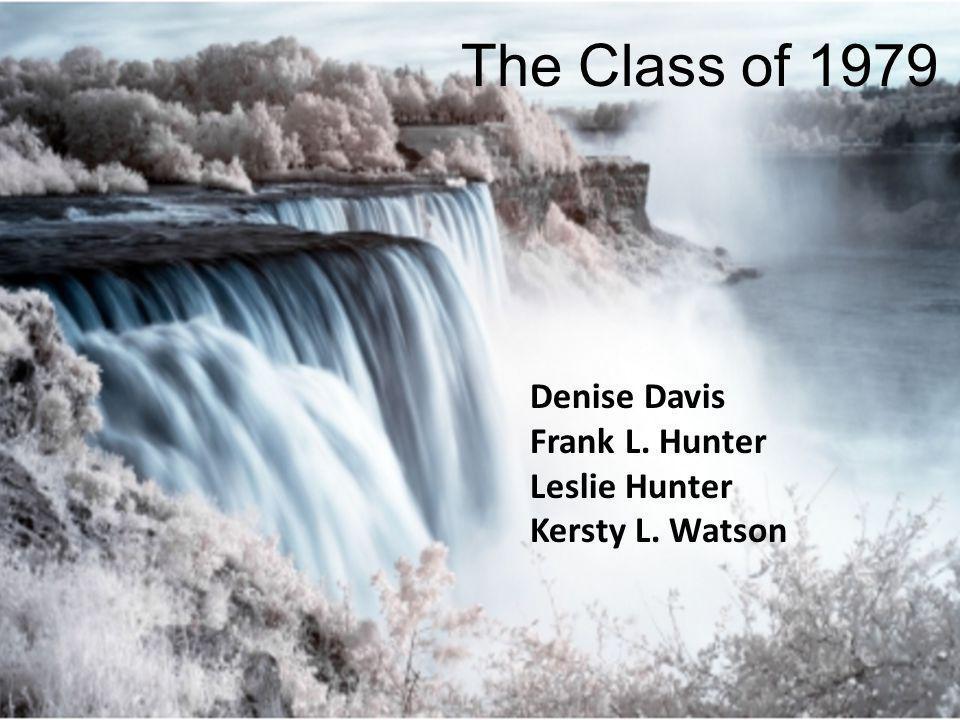 The Class of 1979 Denise Davis Frank L. Hunter Leslie Hunter Kersty L. Watson