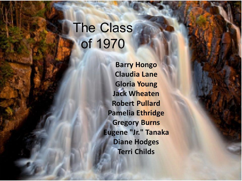 The Class of 1970 Barry Hongo Claudia Lane Gloria Young Jack Wheaten Robert Pullard Pamelia Ethridge Gregory Burns Eugene