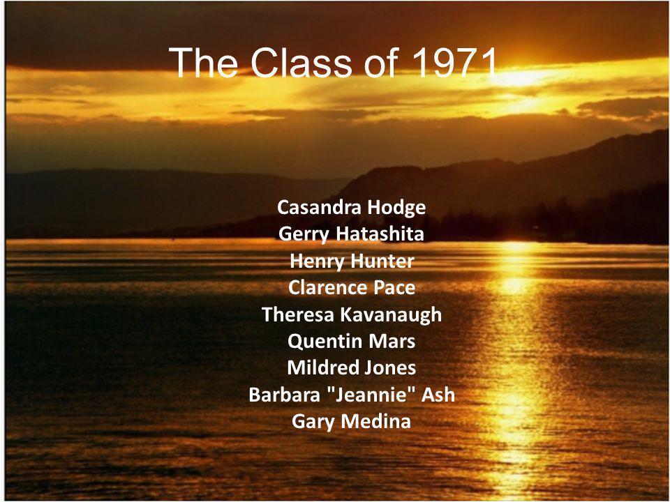 The Class of 1971 Casandra Hodge Gerry Hatashita Henry Hunter Clarence Pace Theresa Kavanaugh Quentin Mars Mildred Jones Barbara