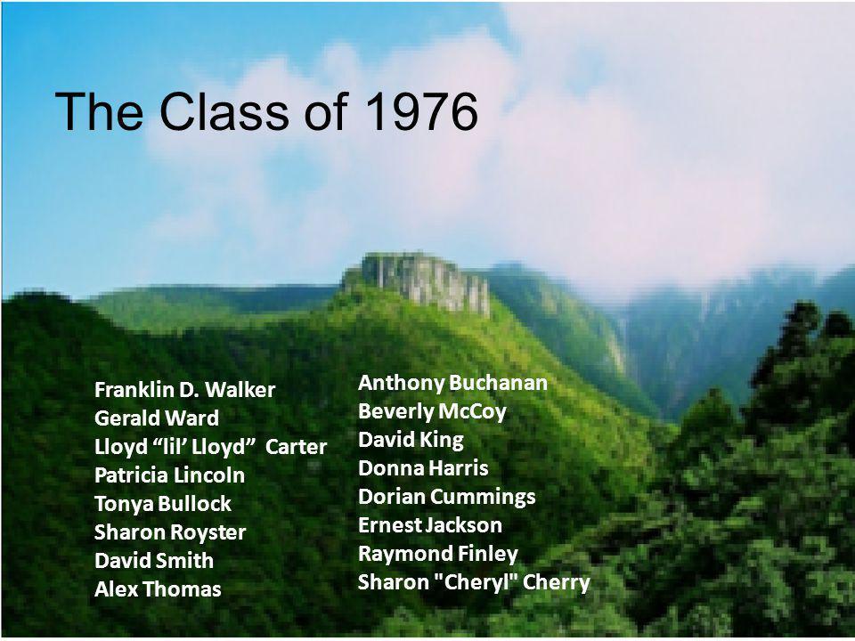 The Class of 1976 Anthony Buchanan Beverly McCoy David King Donna Harris Dorian Cummings Ernest Jackson Raymond Finley Sharon