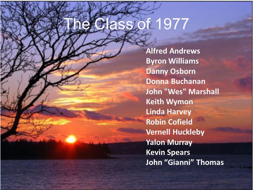 The Class of 1977 Alfred Andrews Byron Williams Danny Osborn Donna Buchanan John