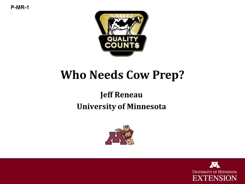 Who Needs Cow Prep? Jeff Reneau University of Minnesota P-MR-1