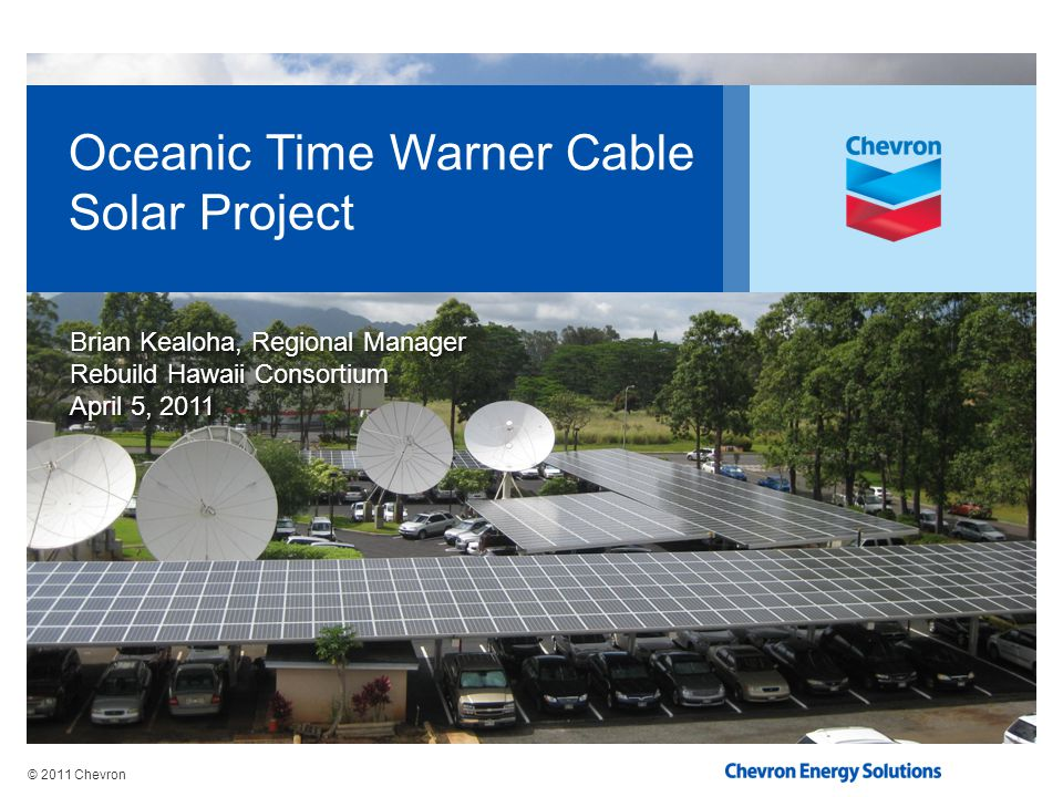 © 2011 Chevron Achieving Oceanic Time Warner Cables Vision Lower business operating costs Environmental stewardship Incorporate innovative energy solutions 2