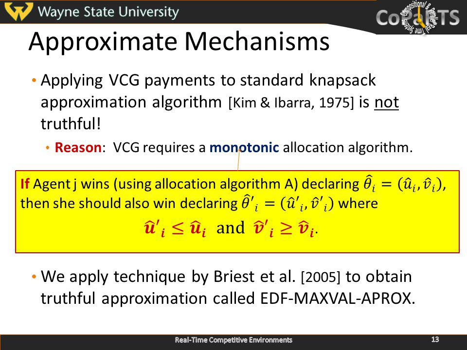 Approximate Mechanisms Applying VCG payments to standard knapsack approximation algorithm [Kim & Ibarra, 1975] is not truthful.