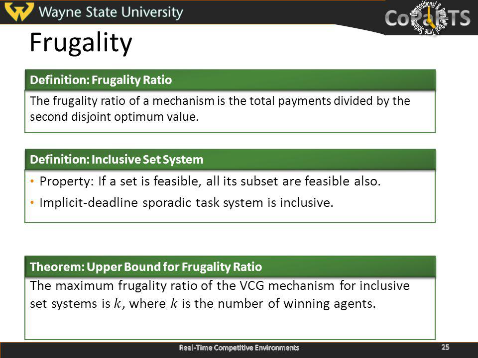 Frugality The frugality ratio of a mechanism is the total payments divided by the second disjoint optimum value.