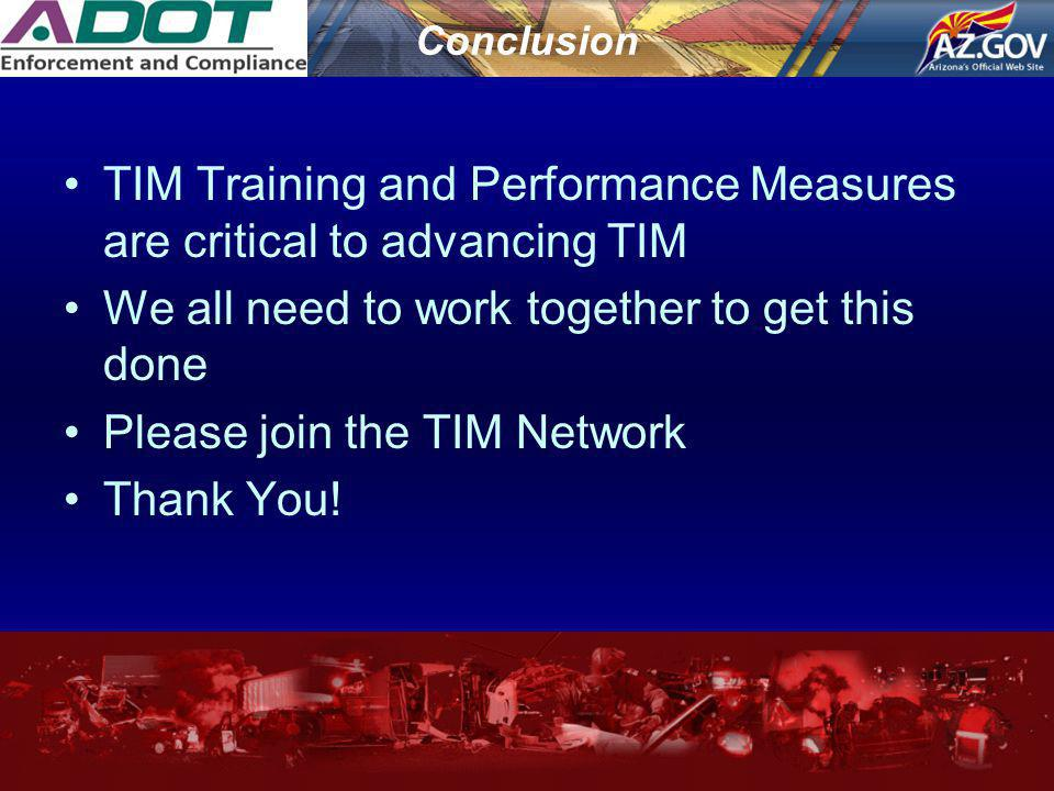 Conclusion TIM Training and Performance Measures are critical to advancing TIM We all need to work together to get this done Please join the TIM Netwo