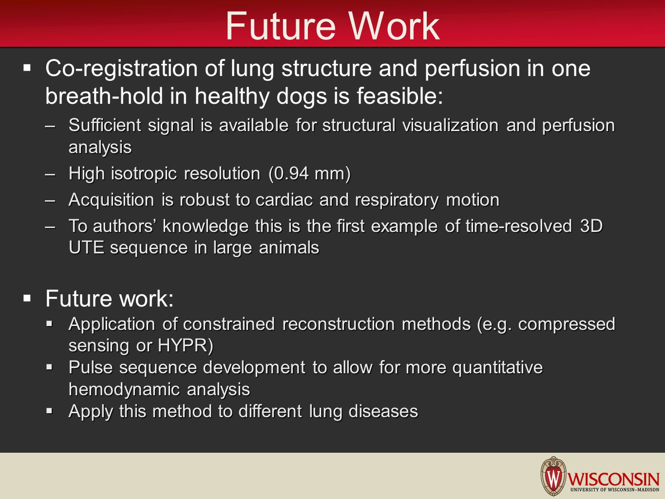 Future Work Co-registration of lung structure and perfusion in one breath-hold in healthy dogs is feasible: –Sufficient signal is available for struct
