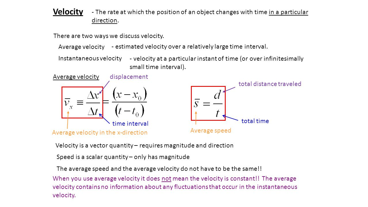 Velocity - The rate at which the position of an object changes with time in a particular direction. There are two ways we discuss velocity. Average ve
