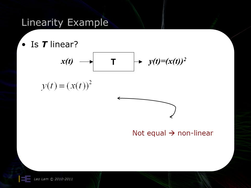 Linearity Example Leo Lam © 2010-2011 Is T linear Not equal non-linear T x(t)y(t)=(x(t)) 2