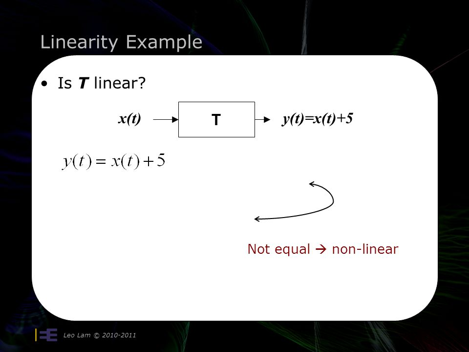 Linearity Example Leo Lam © 2010-2011 Is T linear Not equal non-linear T x(t)y(t)=x(t)+5