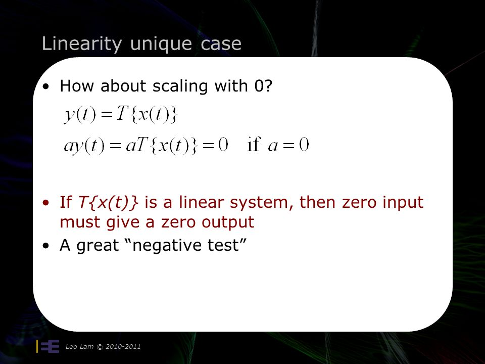 Linearity unique case Leo Lam © 2010-2011 How about scaling with 0.