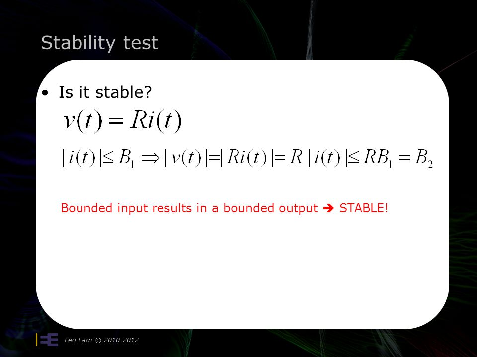 Stability test Is it stable Leo Lam © 2010-2012 Bounded input results in a bounded output STABLE!