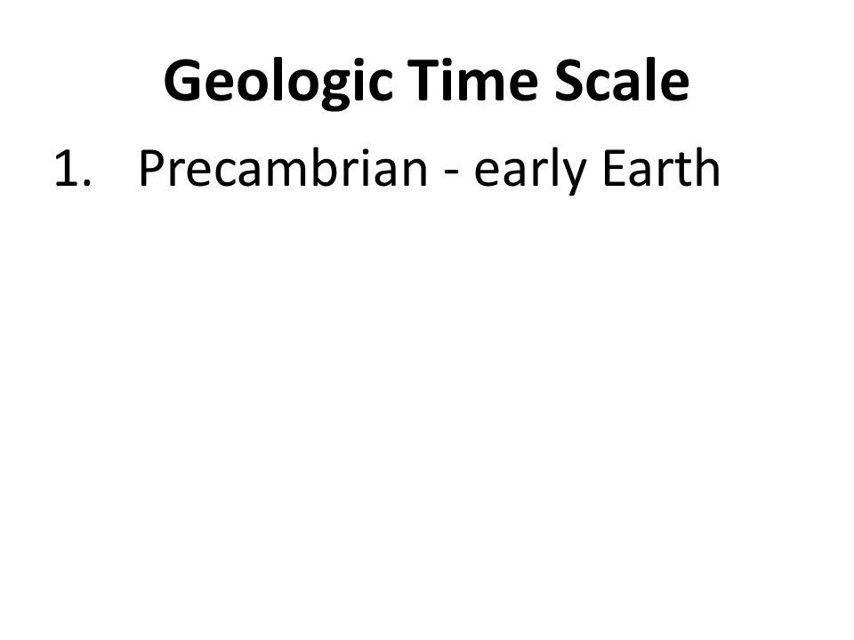 Geologic Time Scale 1.Precambrian - early Earth