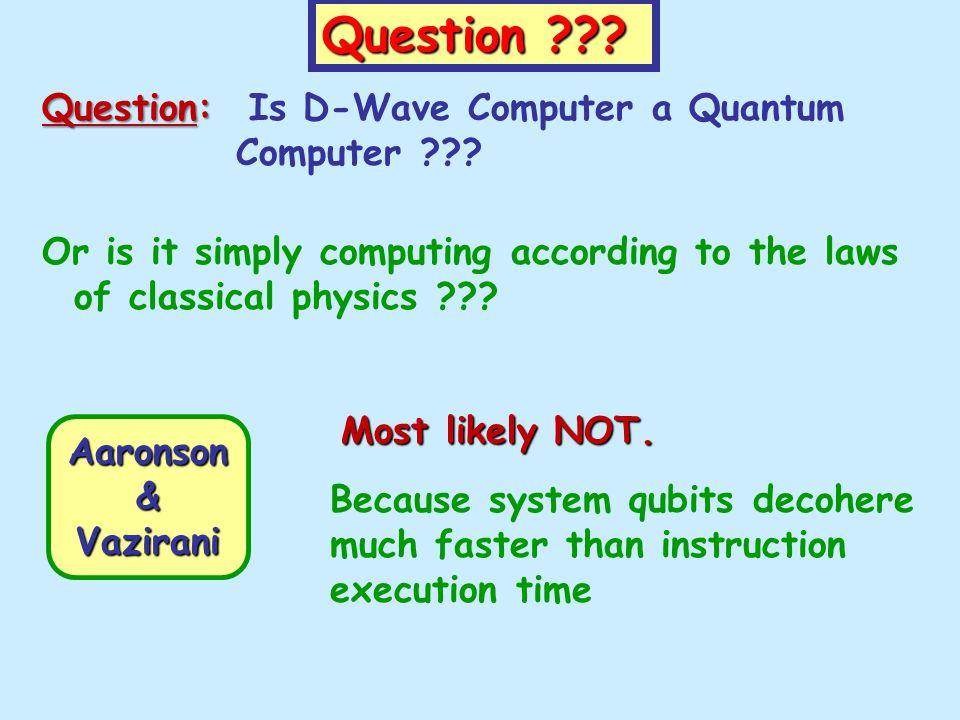 Question . Question: Question: Is D-Wave Computer a Quantum Computer .