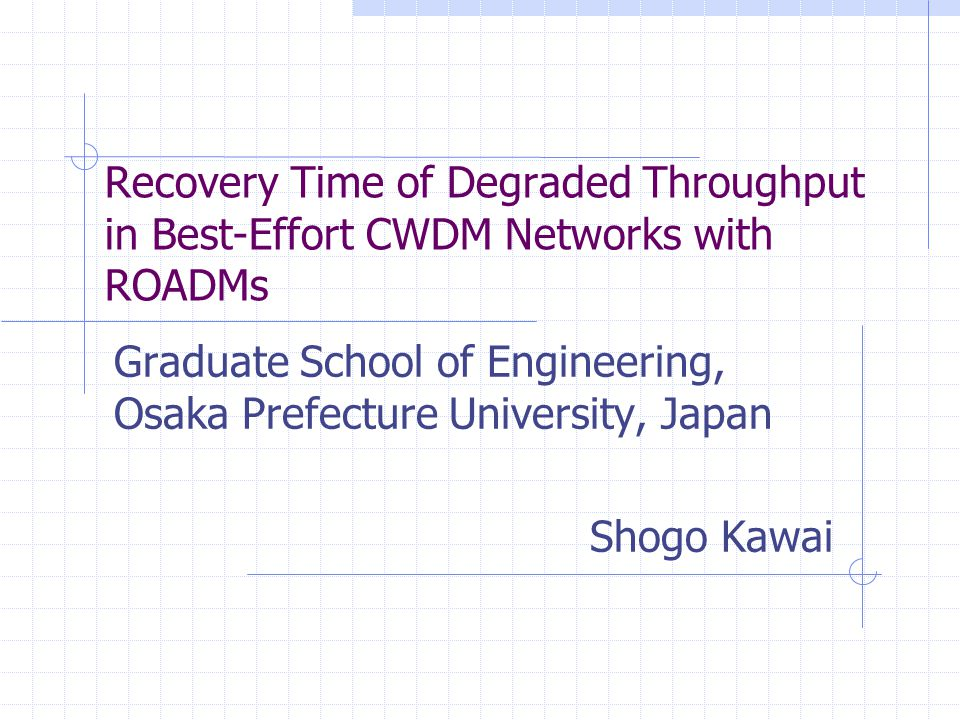 Recovery Time of Degraded Throughput in Best-Effort CWDM Networks with ROADMs Graduate School of Engineering, Osaka Prefecture University, Japan Shogo Kawai